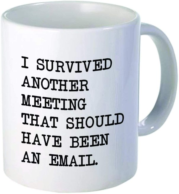 "Coffee mug bearing the words ""I survived another meeting that should have been an email"""